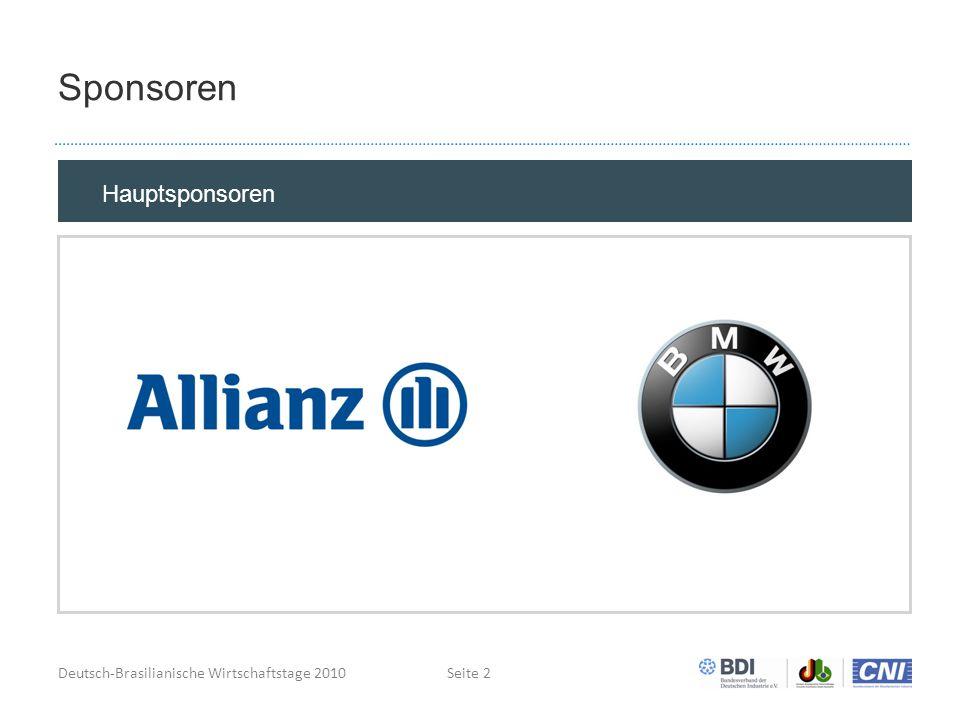 Deutsch-Brasilianische Wirtschaftstage 2010Seite 2 Sponsoren Hauptsponsoren Kurz-Info (was bekommt der Sponsor ) Hauptsponsoren