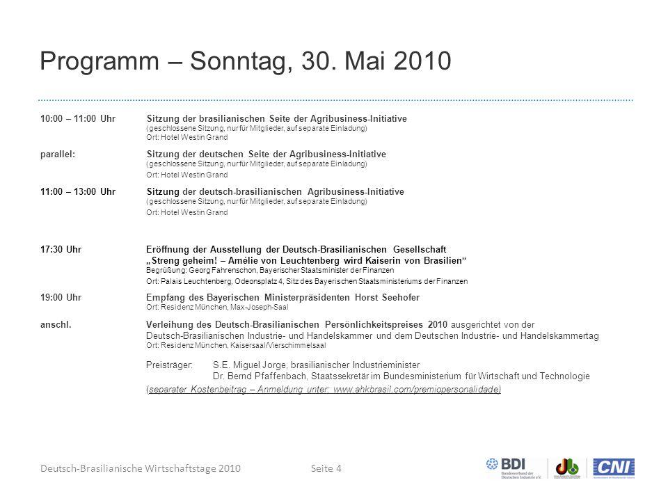 Deutsch-Brasilianische Wirtschaftstage 2010Seite 4 Programm – Sonntag, 30. Mai 2010 10:00 – 11:00 UhrSitzung der brasilianischen Seite der Agribusines