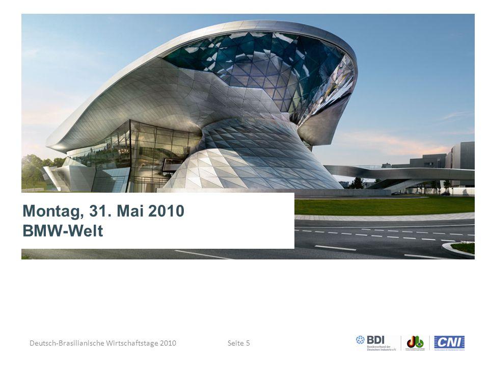 Deutsch-Brasilianische Wirtschaftstage 2010Seite 5 Montag, 31. Mai 2010 BMW-Welt