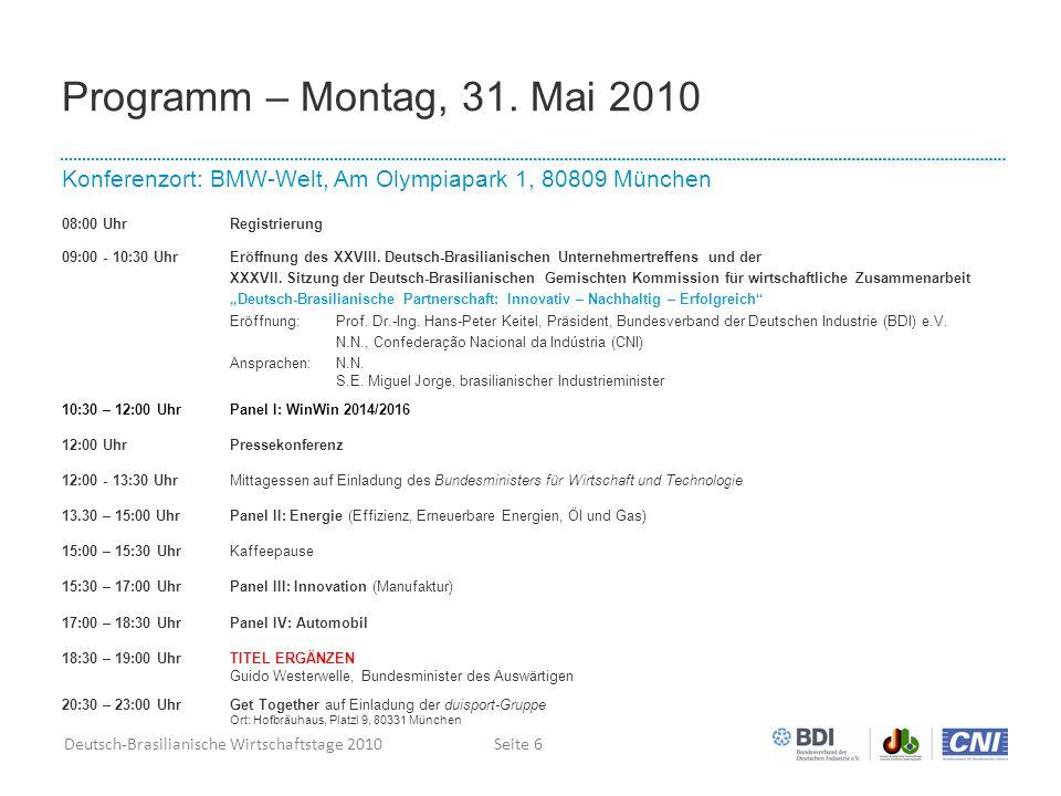 Deutsch-Brasilianische Wirtschaftstage 2010Seite 6 Programm – Montag, 31. Mai 2010 Konferenzort: BMW-Welt, Am Olympiapark 1, 80809 München 08:00 UhrRe