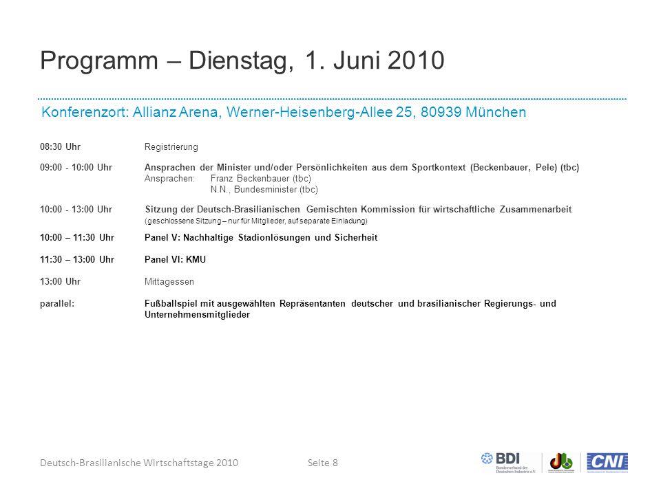Deutsch-Brasilianische Wirtschaftstage 2010Seite 8 Programm – Dienstag, 1. Juni 2010 Konferenzort: Allianz Arena, Werner-Heisenberg-Allee 25, 80939 Mü