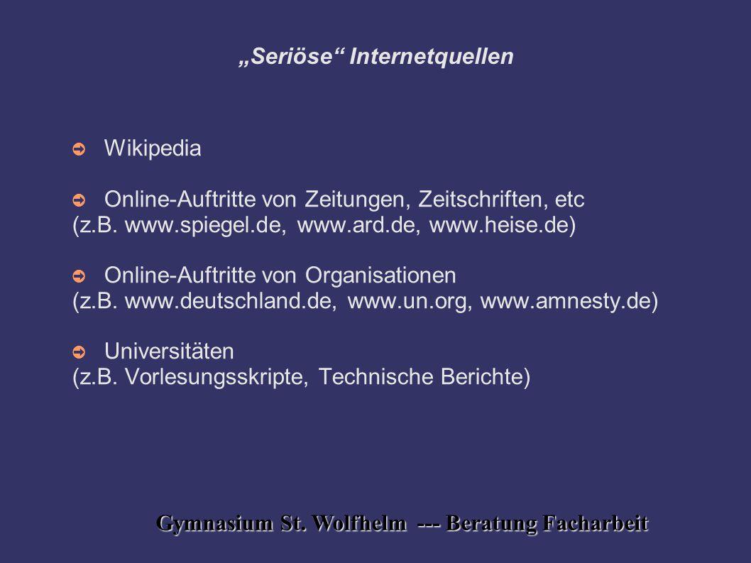 """Gymnasium St. Wolfhelm --- Beratung Facharbeit """"Seriöse"""" Internetquellen ➲ Wikipedia ➲ Online-Auftritte von Zeitungen, Zeitschriften, etc (z.B. www.sp"""
