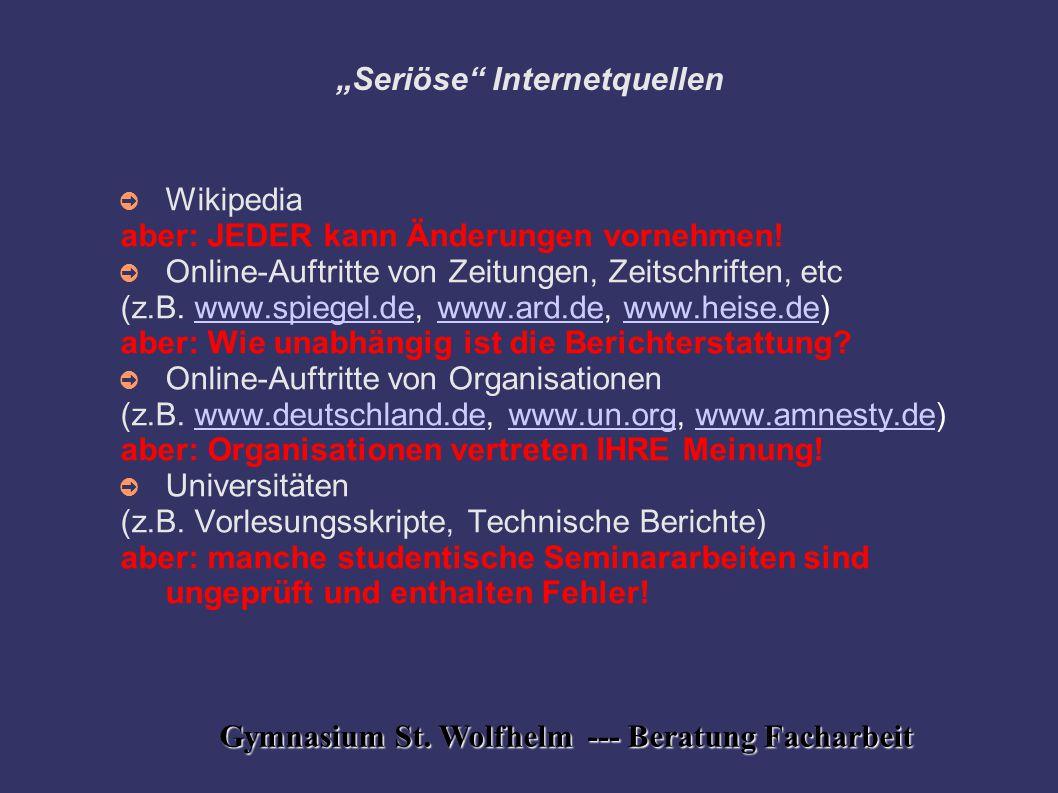 """Gymnasium St. Wolfhelm --- Beratung Facharbeit """"Seriöse"""" Internetquellen ➲ Wikipedia aber: JEDER kann Änderungen vornehmen! ➲ Online-Auftritte von Zei"""