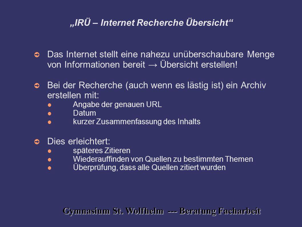 """Gymnasium St. Wolfhelm --- Beratung Facharbeit """"IRÜ – Internet Recherche Übersicht"""" ➲ Das Internet stellt eine nahezu unüberschaubare Menge von Inform"""