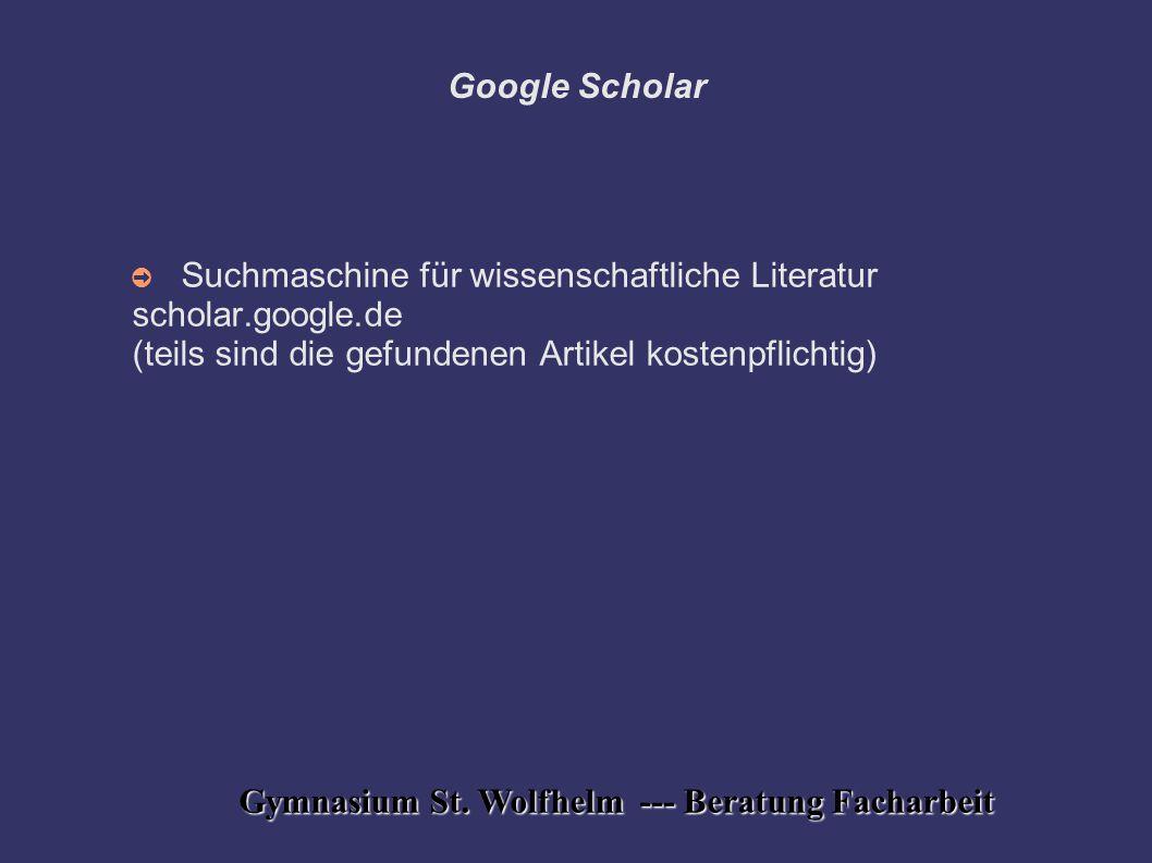 Gymnasium St. Wolfhelm --- Beratung Facharbeit Google Scholar ➲ Suchmaschine für wissenschaftliche Literatur scholar.google.de (teils sind die gefunde