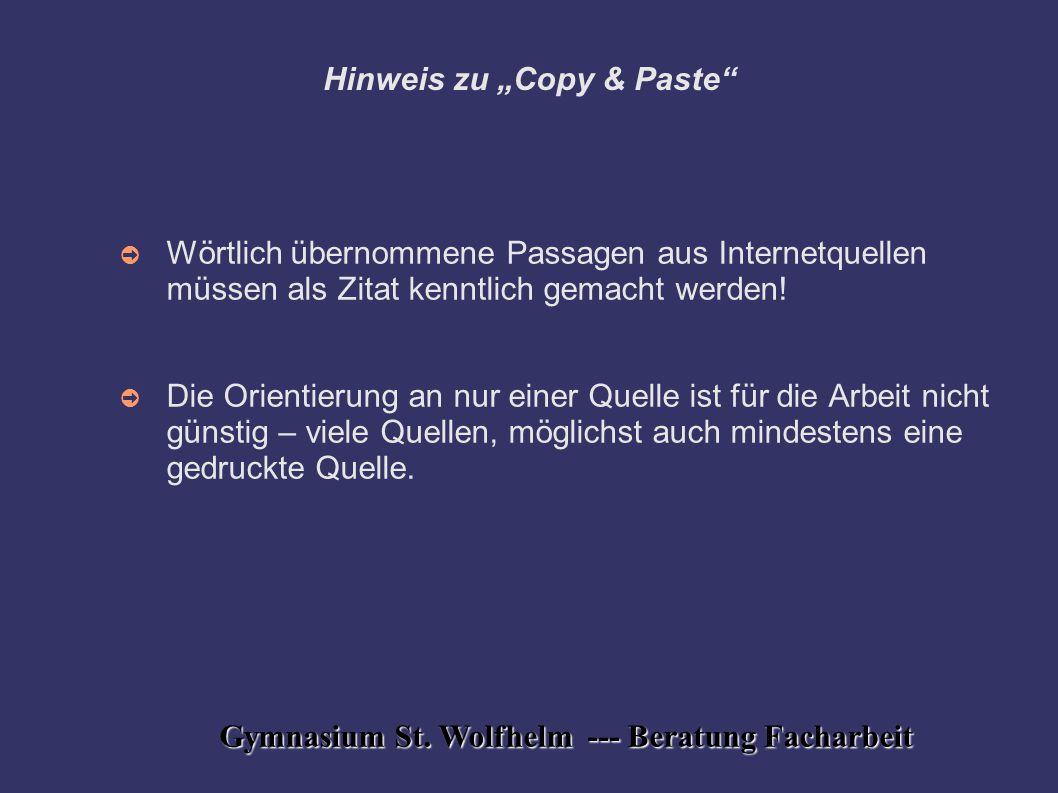 """Gymnasium St. Wolfhelm --- Beratung Facharbeit Hinweis zu """"Copy & Paste"""" ➲ Wörtlich übernommene Passagen aus Internetquellen müssen als Zitat kenntlic"""