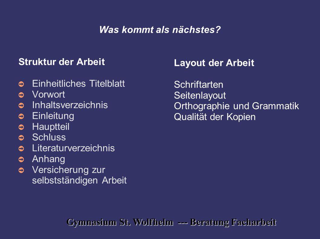 Gymnasium St. Wolfhelm --- Beratung Facharbeit Was kommt als nächstes? Struktur der Arbeit ➲ Einheitliches Titelblatt ➲ Vorwort ➲ Inhaltsverzeichnis ➲