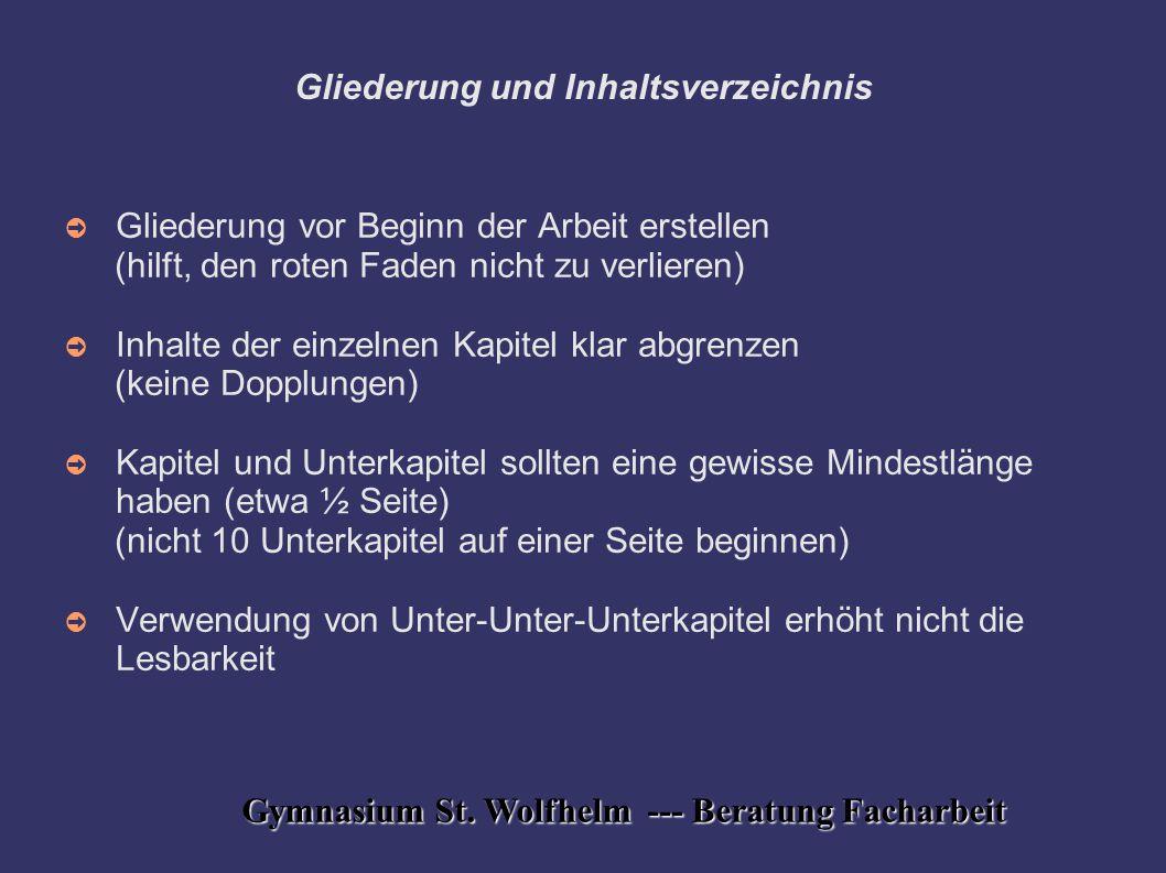 Gymnasium St. Wolfhelm --- Beratung Facharbeit Gliederung und Inhaltsverzeichnis ➲ Gliederung vor Beginn der Arbeit erstellen (hilft, den roten Faden