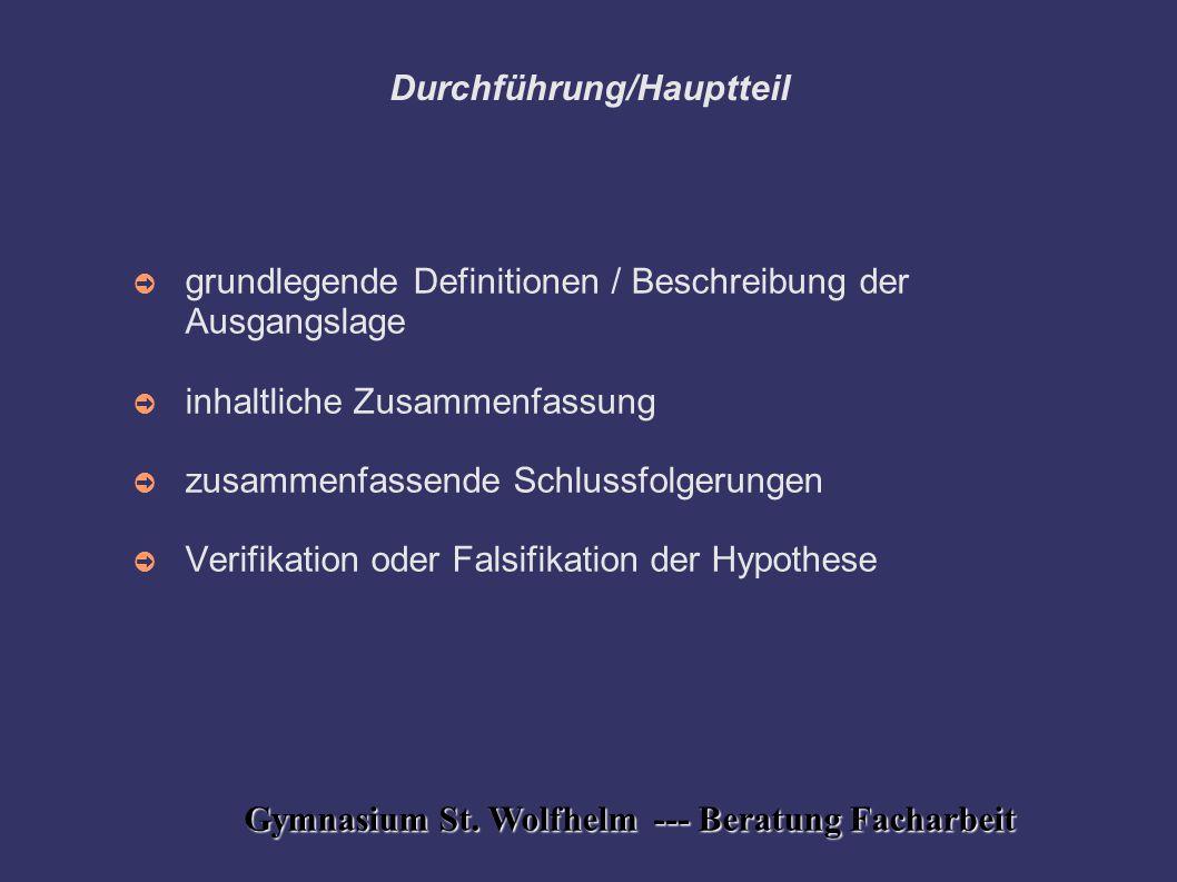 Gymnasium St. Wolfhelm --- Beratung Facharbeit Durchführung/Hauptteil ➲ grundlegende Definitionen / Beschreibung der Ausgangslage ➲ inhaltliche Zusamm