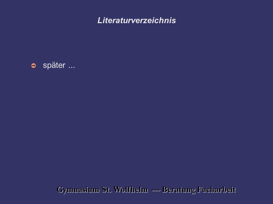 Gymnasium St. Wolfhelm --- Beratung Facharbeit Literaturverzeichnis ➲ später...