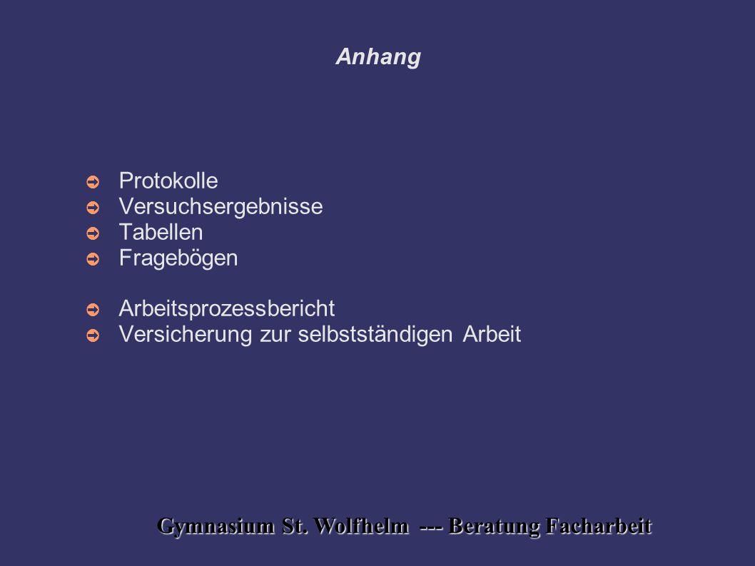 Gymnasium St. Wolfhelm --- Beratung Facharbeit Anhang ➲ Protokolle ➲ Versuchsergebnisse ➲ Tabellen ➲ Fragebögen ➲ Arbeitsprozessbericht ➲ Versicherung