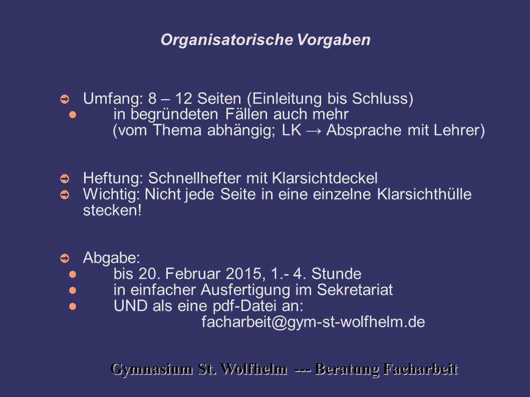 Organisatorische Vorgaben ➲ Umfang: 8 – 12 Seiten (Einleitung bis Schluss) in begründeten Fällen auch mehr (vom Thema abhängig; LK → Absprache mit Leh