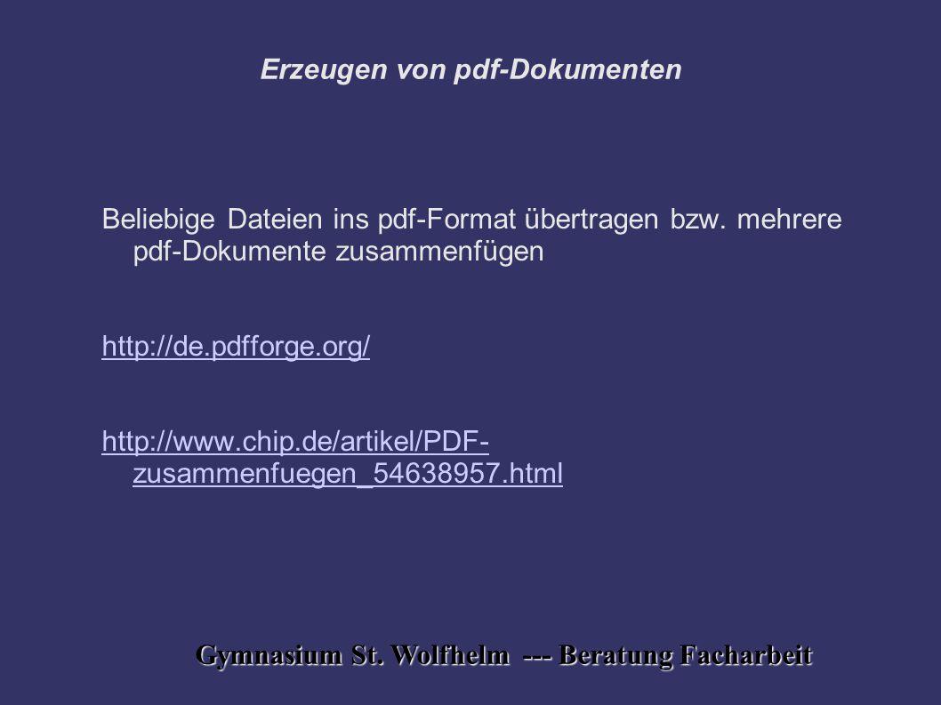 Gymnasium St. Wolfhelm --- Beratung Facharbeit Erzeugen von pdf-Dokumenten Beliebige Dateien ins pdf-Format übertragen bzw. mehrere pdf-Dokumente zusa