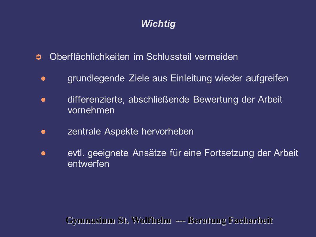 Gymnasium St. Wolfhelm --- Beratung Facharbeit Wichtig ➲ Oberflächlichkeiten im Schlussteil vermeiden grundlegende Ziele aus Einleitung wieder aufgrei