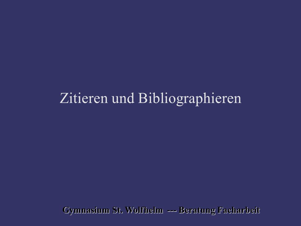 Gymnasium St. Wolfhelm --- Beratung Facharbeit Zitieren und Bibliographieren