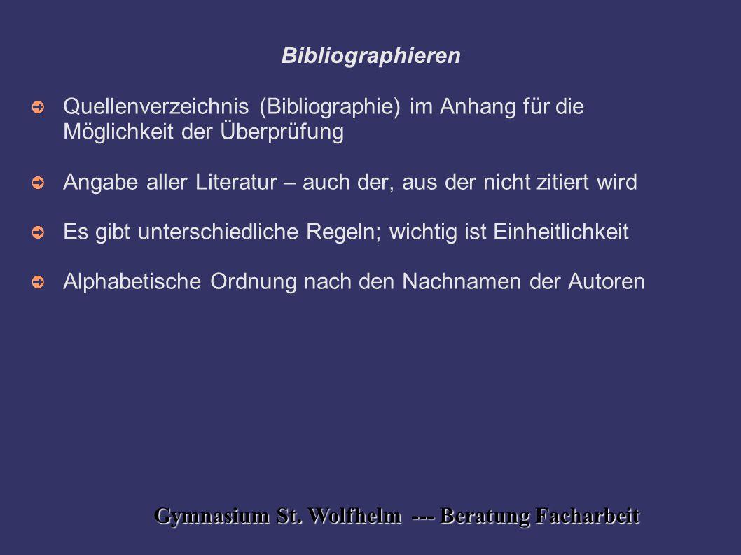 Gymnasium St. Wolfhelm --- Beratung Facharbeit Bibliographieren ➲ Quellenverzeichnis (Bibliographie) im Anhang für die Möglichkeit der Überprüfung ➲ A