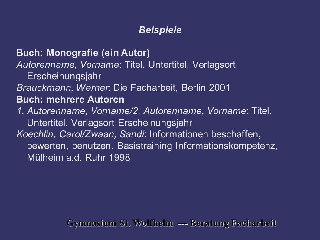 Gymnasium St. Wolfhelm --- Beratung Facharbeit Beispiele Buch: Monografie (ein Autor) Autorenname, Vorname: Titel. Untertitel, Verlagsort Erscheinungs