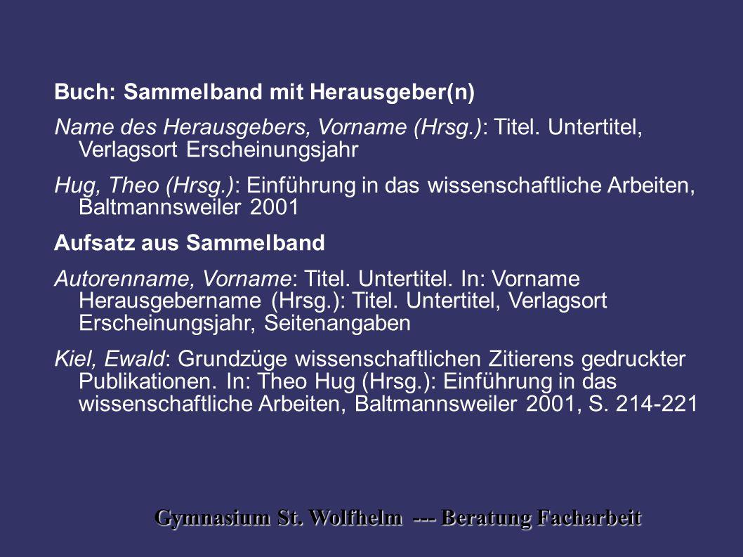 Gymnasium St. Wolfhelm --- Beratung Facharbeit Buch: Sammelband mit Herausgeber(n) Name des Herausgebers, Vorname (Hrsg.): Titel. Untertitel, Verlagso