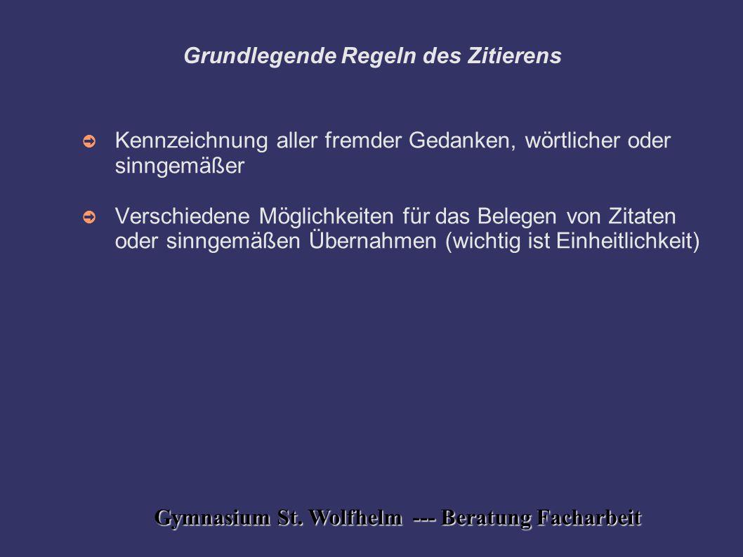 Gymnasium St. Wolfhelm --- Beratung Facharbeit Grundlegende Regeln des Zitierens ➲ Kennzeichnung aller fremder Gedanken, wörtlicher oder sinngemäßer ➲