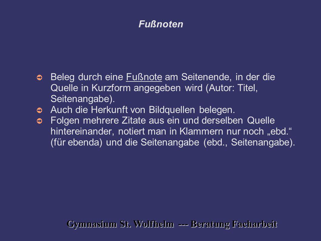 Gymnasium St. Wolfhelm --- Beratung Facharbeit Fußnoten ➲ Beleg durch eine Fußnote am Seitenende, in der die Quelle in Kurzform angegeben wird (Autor: