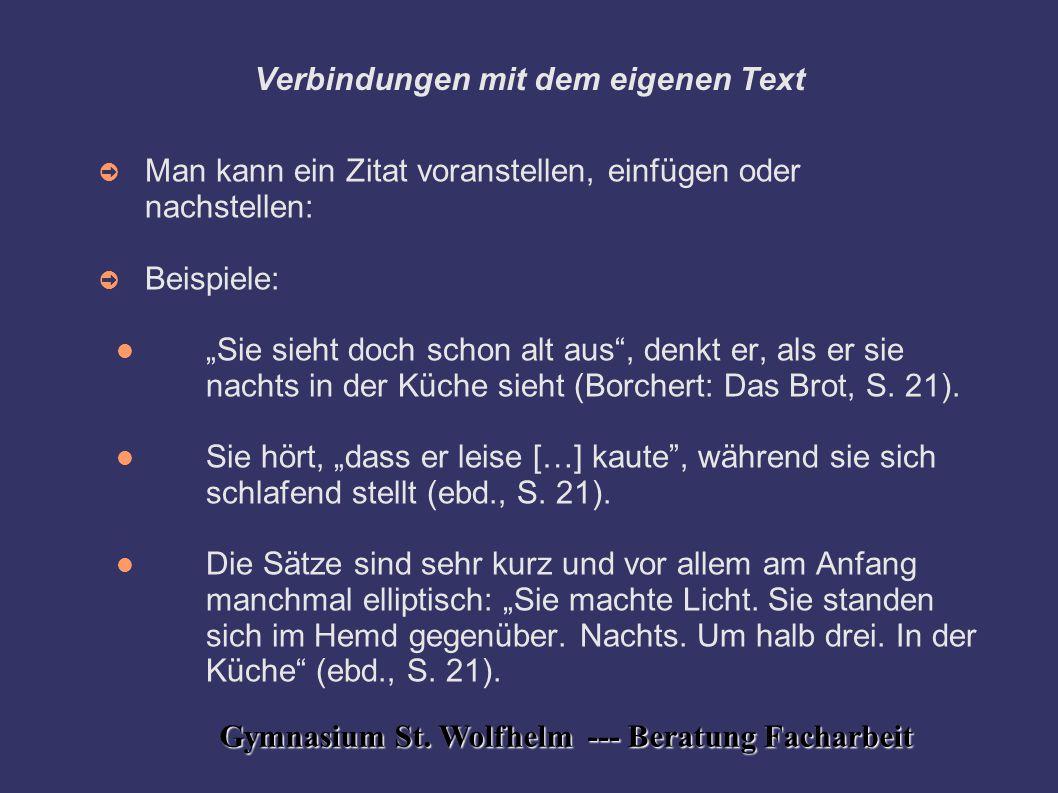Gymnasium St. Wolfhelm --- Beratung Facharbeit Verbindungen mit dem eigenen Text ➲ Man kann ein Zitat voranstellen, einfügen oder nachstellen: ➲ Beisp