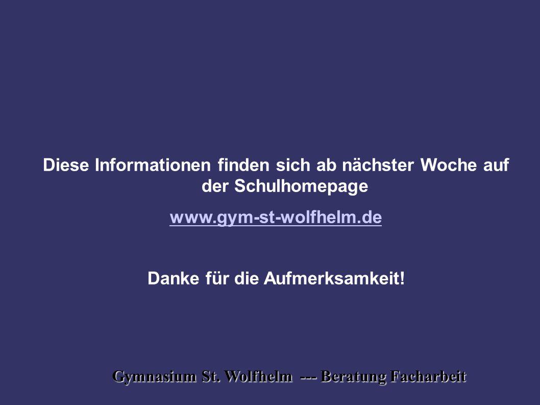 Gymnasium St. Wolfhelm --- Beratung Facharbeit Diese Informationen finden sich ab nächster Woche auf der Schulhomepage www.gym-st-wolfhelm.de Danke fü