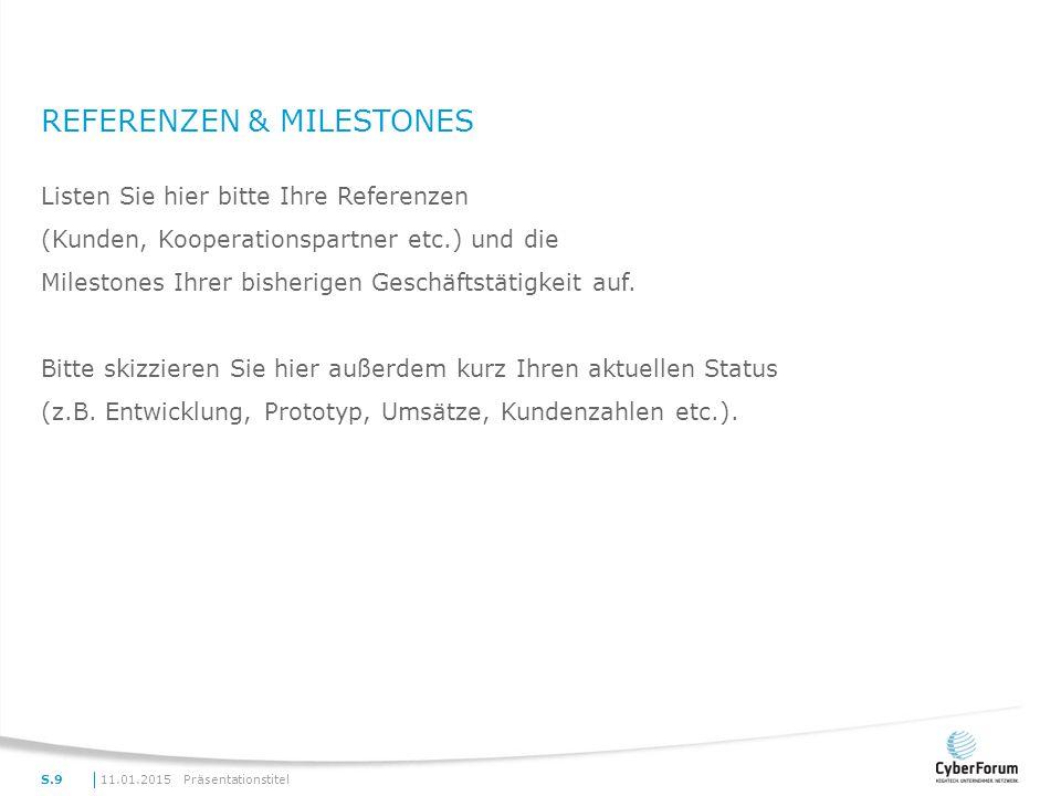 REFERENZEN & MILESTONES Listen Sie hier bitte Ihre Referenzen (Kunden, Kooperationspartner etc.) und die Milestones Ihrer bisherigen Geschäftstätigkei
