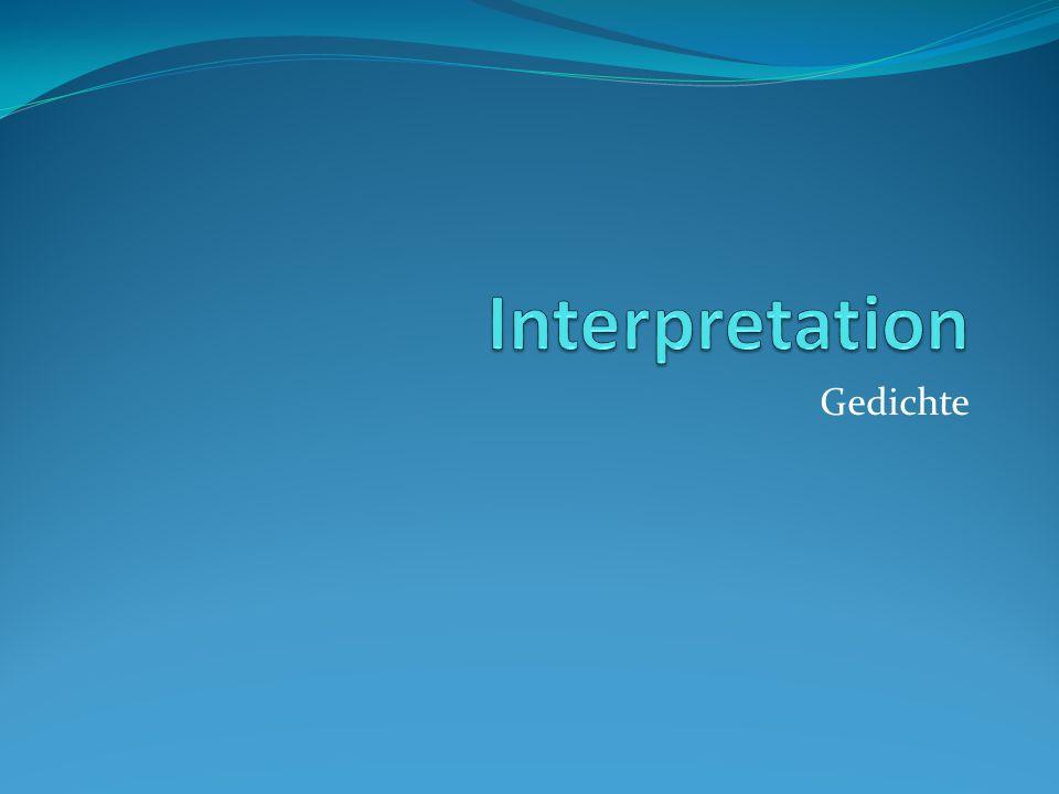 Aufbau Einleitung - wesentlichen Informationen - erster Satz Hauptteil - Inhaltsangabe (falls möglich) - Struktur (Strophe, Vers, Reim, Metrum) - Analyse und Interpretation Strophe für Strophe - Gesamtinterpretation am Schluss Schluss - zusammenfassende Beurteilung - eigener Meinung