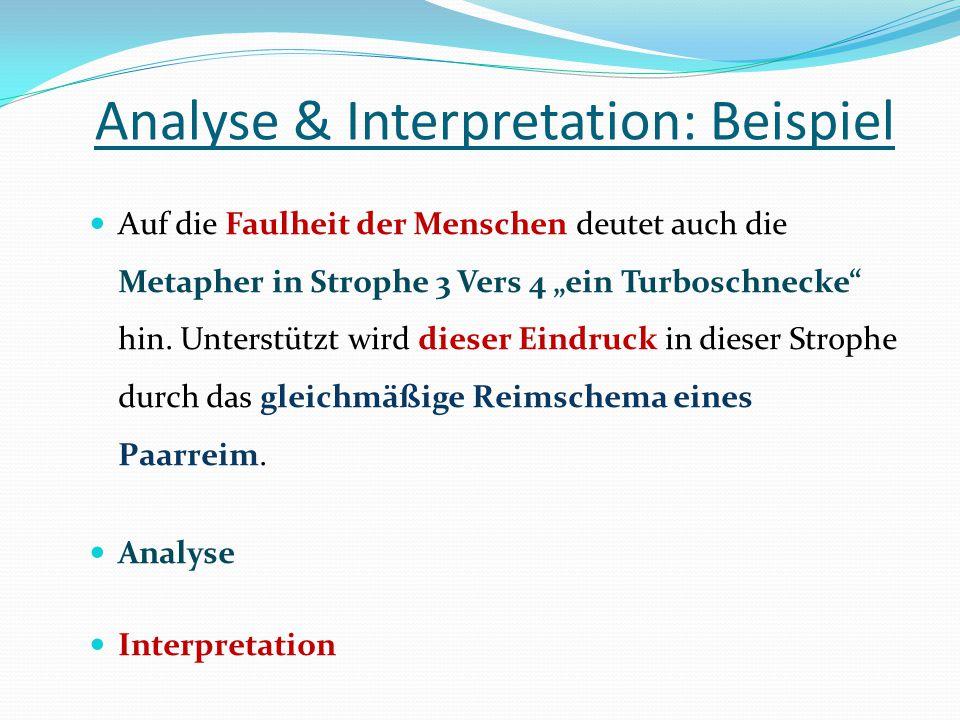"""Analyse & Interpretation: Beispiel Auf die Faulheit der Menschen deutet auch die Metapher in Strophe 3 Vers 4 """"ein Turboschnecke"""" hin. Unterstützt wir"""
