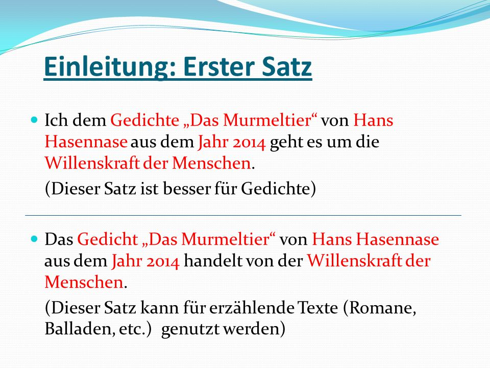"""Einleitung: Erster Satz Ich dem Gedichte """"Das Murmeltier"""" von Hans Hasennase aus dem Jahr 2014 geht es um die Willenskraft der Menschen. (Dieser Satz"""
