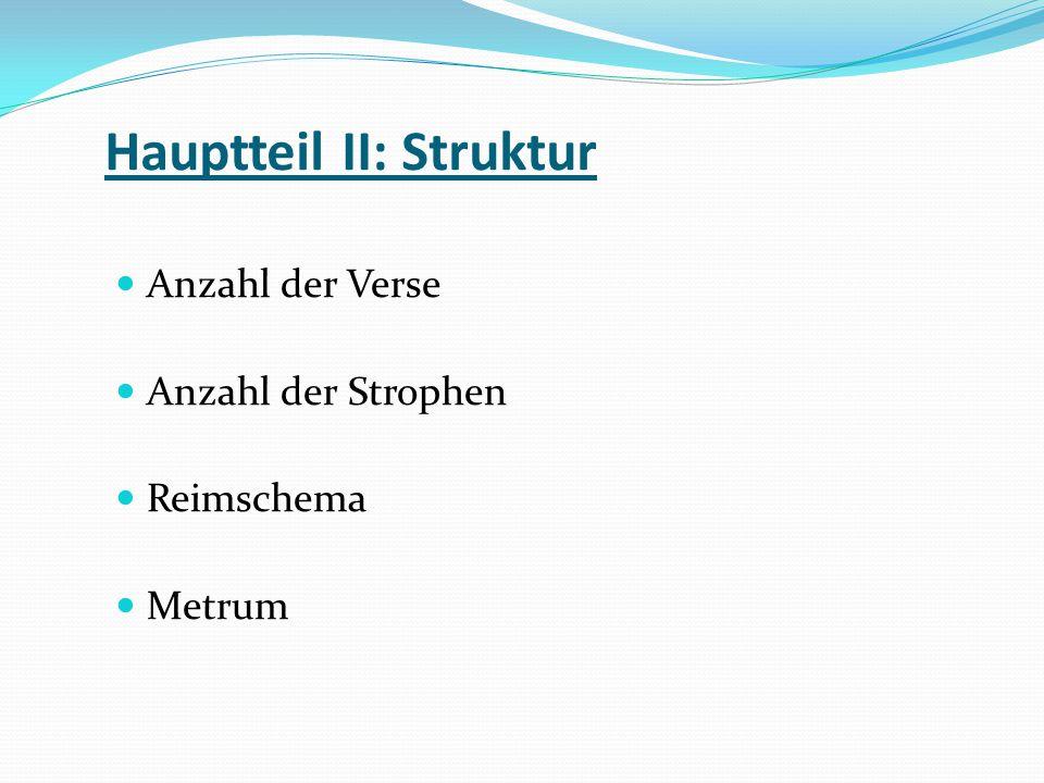 Hauptteil III: A&I von Strophe zu Strophe Von Strophe zu Strophe Auffallendes Sprachliche Bilder (Benennen und Bedeutung) Besonderheiten im Satzbau (Benennen und Bedeutung) Besonderheiten im Inhalt (Benennen und Bedeutung)