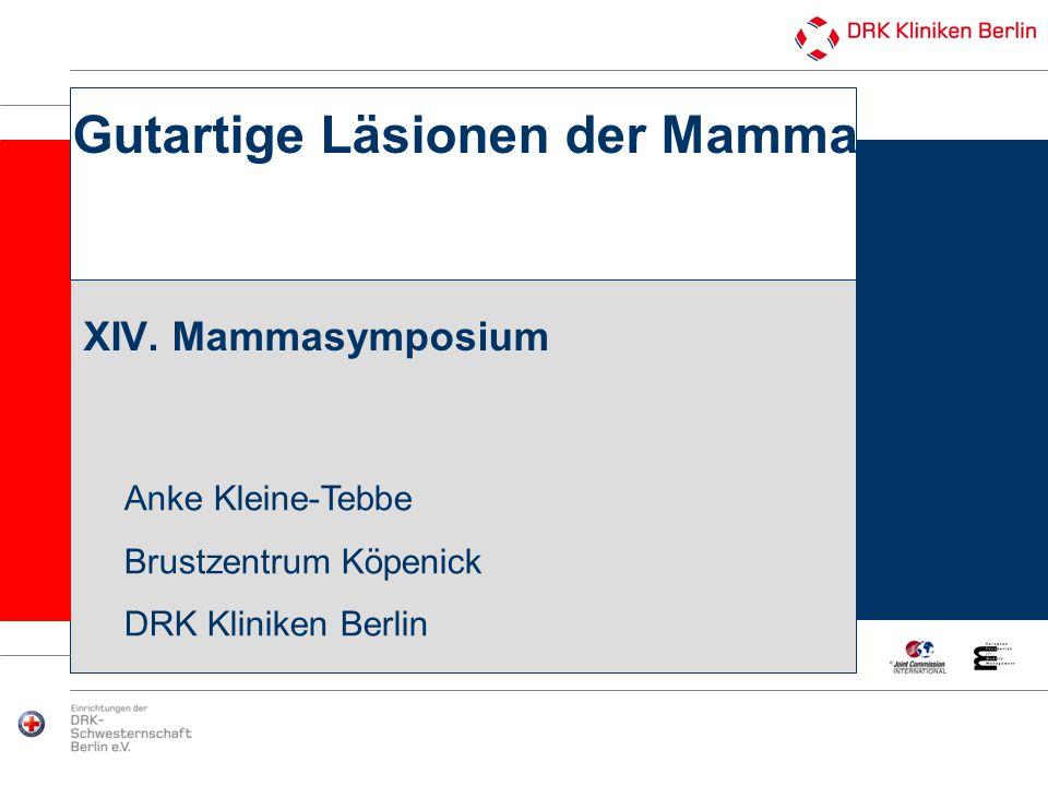 Gutartige Läsionen der Mamma XIV. Mammasymposium Anke Kleine-Tebbe Brustzentrum Köpenick DRK Kliniken Berlin