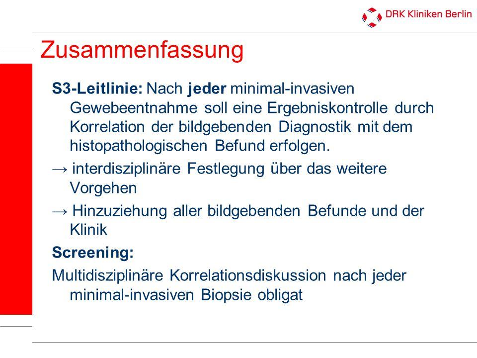 Zusammenfassung S3-Leitlinie: Nach jeder minimal-invasiven Gewebeentnahme soll eine Ergebniskontrolle durch Korrelation der bildgebenden Diagnostik mi