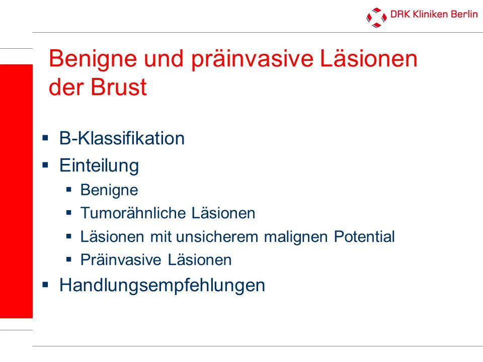  B-Klassifikation  Einteilung  Benigne  Tumorähnliche Läsionen  Läsionen mit unsicherem malignen Potential  Präinvasive Läsionen  Handlungsempf