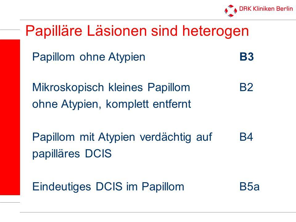 Papilläre Läsionen sind heterogen Papillom ohne AtypienB3 Mikroskopisch kleines Papillom B2 ohne Atypien, komplett entfernt Papillom mit Atypien verdä