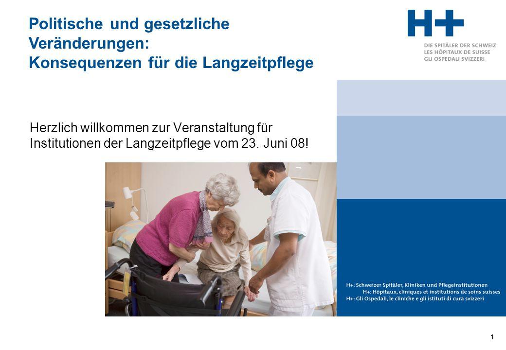 1 Politische und gesetzliche Veränderungen: Konsequenzen für die Langzeitpflege Herzlich willkommen zur Veranstaltung für Institutionen der Langzeitpf