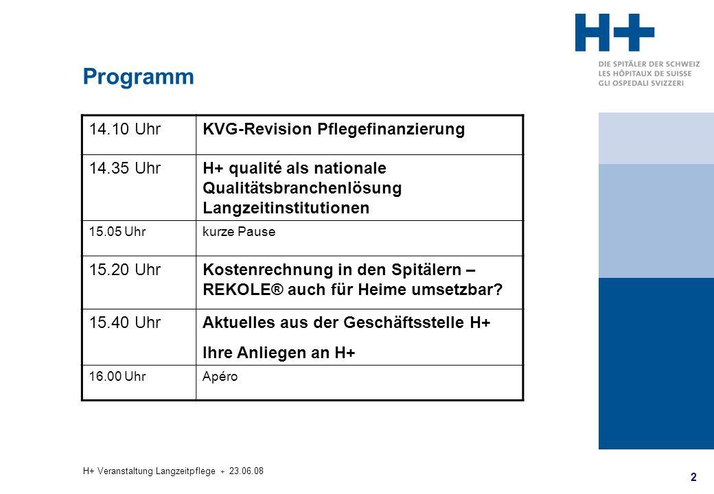 2 H+ Veranstaltung Langzeitpflege + 23.06.08 Programm 14.10 UhrKVG-Revision Pflegefinanzierung 14.35 UhrH+ qualité als nationale Qualitätsbranchenlösu