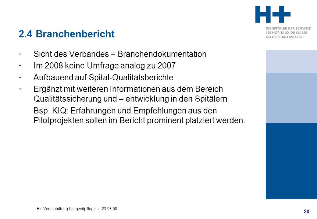 20 H+ Veranstaltung Langzeitpflege + 23.06.08 2.4 Branchenbericht Sicht des Verbandes = Branchendokumentation Im 2008 keine Umfrage analog zu 2007 Auf