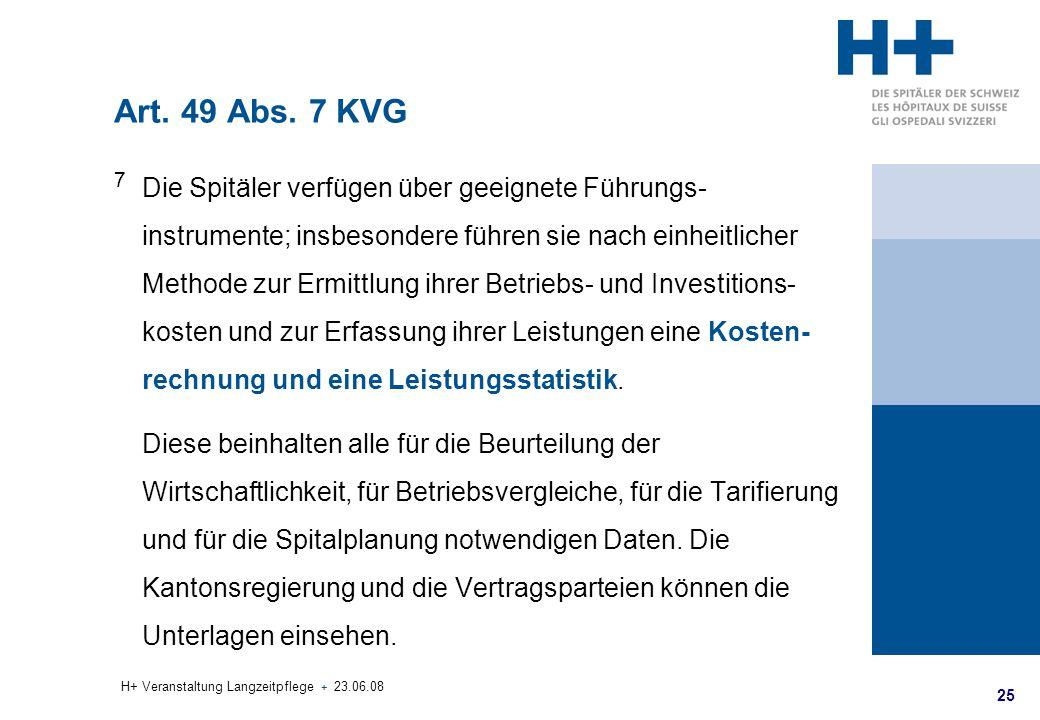 25 H+ Veranstaltung Langzeitpflege + 23.06.08 Art. 49 Abs. 7 KVG 7 Die Spitäler verfügen über geeignete Führungs- instrumente; insbesondere führen sie