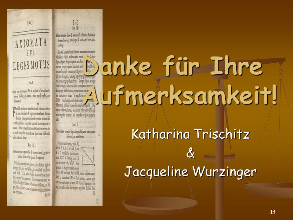 14 Danke für Ihre Aufmerksamkeit! Katharina Trischitz & Jacqueline Wurzinger