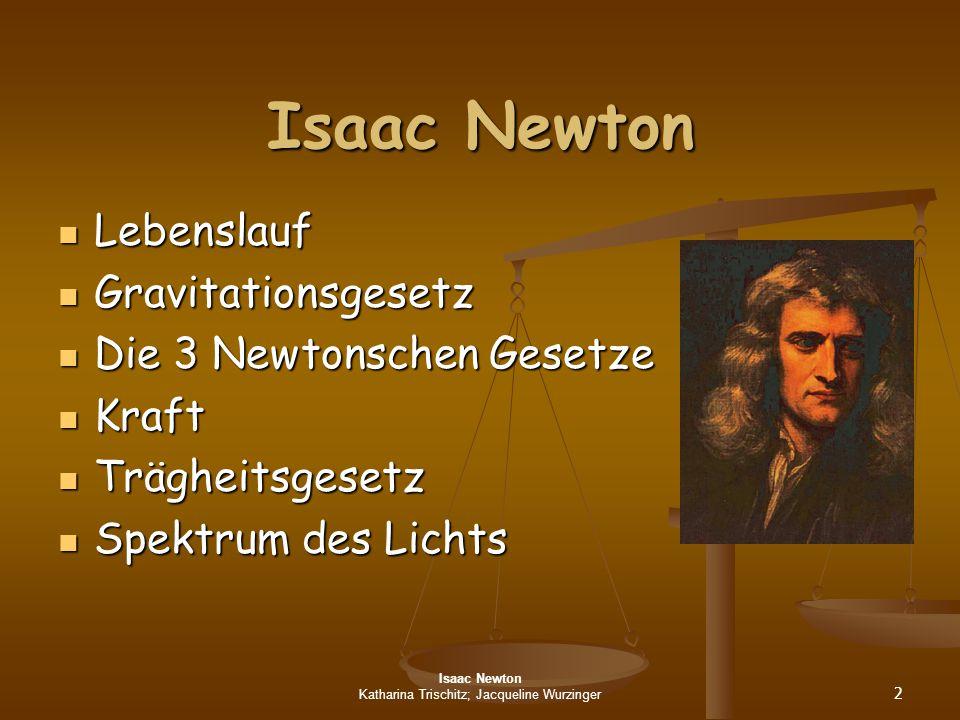 Isaac Newton Katharina Trischitz; Jacqueline Wurzinger 2 Isaac Newton Lebenslauf Lebenslauf Gravitationsgesetz Gravitationsgesetz Die 3 Newtonschen Ge