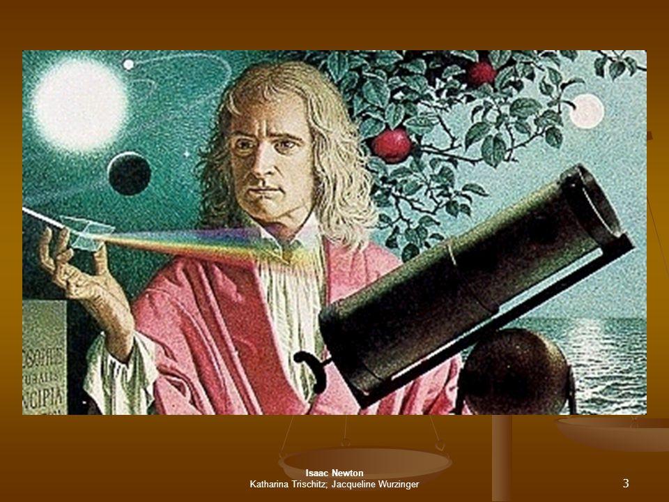 Isaac Newton Katharina Trischitz; Jacqueline Wurzinger 4Lebenslauf Geboren am 4.