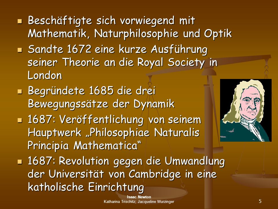 Isaac Newton Katharina Trischitz; Jacqueline Wurzinger 5 Beschäftigte sich vorwiegend mit Mathematik, Naturphilosophie und Optik Beschäftigte sich vor