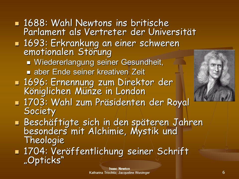 Isaac Newton Katharina Trischitz; Jacqueline Wurzinger 6 1688: Wahl Newtons ins britische Parlament als Vertreter der Universität 1688: Wahl Newtons i