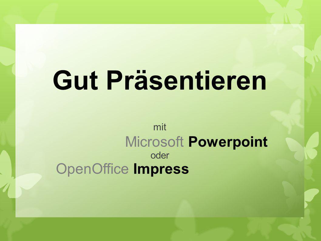 Gut Präsentieren mit Microsoft Powerpoint oder OpenOffice Impress