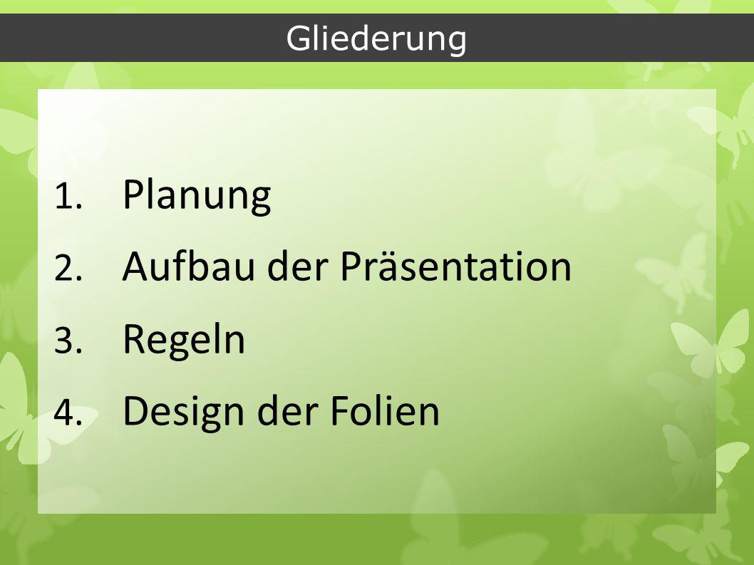 Gliederung 1. Planung 2. Aufbau der Präsentation 3. Regeln 4. Design der Folien