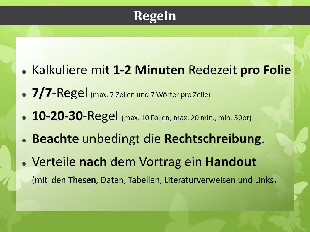 Regeln Kalkuliere mit 1-2 Minuten Redezeit pro Folie 7/7-Regel (max.