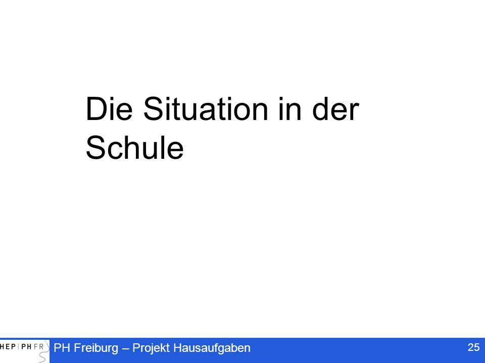 PH Freiburg – Projekt Hausaufgaben 25 Die Situation in der Schule