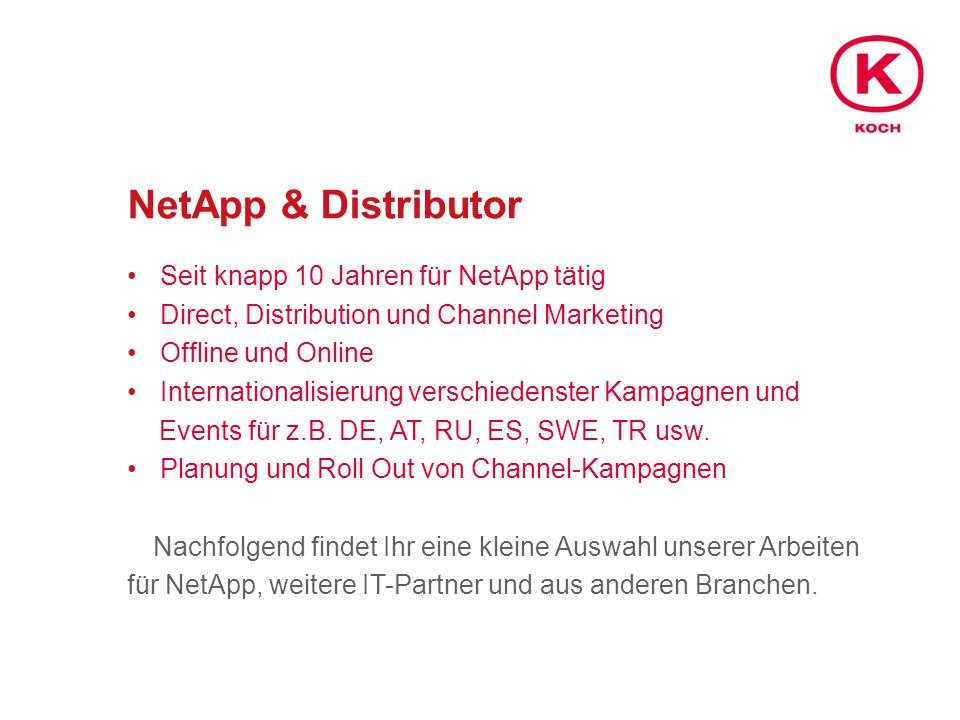 NetApp & Distributor Seit knapp 10 Jahren für NetApp tätig Direct, Distribution und Channel Marketing Offline und Online Internationalisierung verschi