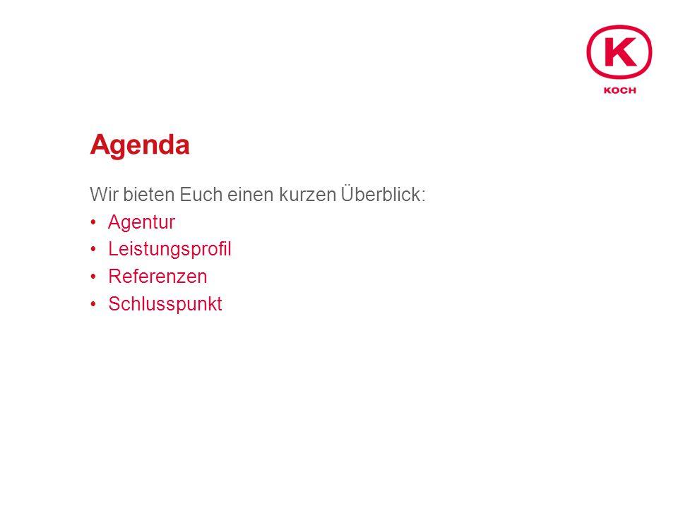 Agenda Wir bieten Euch einen kurzen Überblick: Agentur Leistungsprofil Referenzen Schlusspunkt